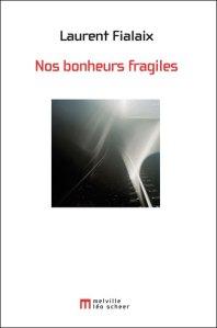 Nos bonheurs fragiles - Laurent Fialaix