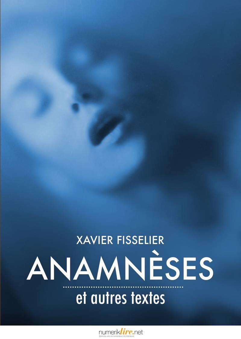 Anamnèses & autres textes, xavier fisselier