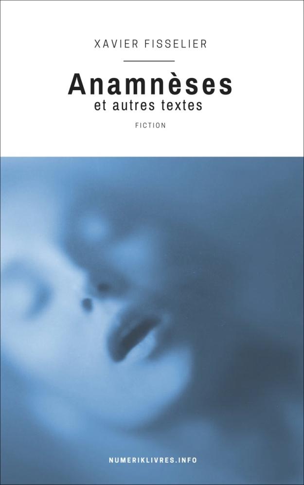Xavier Fisselier, Anamnèses, éditions numeriklivres